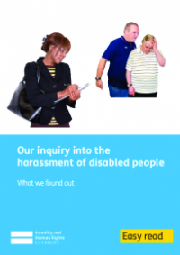 This is the cover of Our inquiry into the harassment of disabled people Easy Read