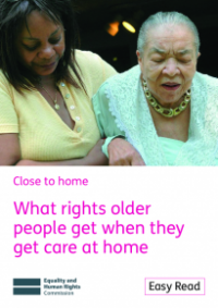 This is the cover of What rights older people get when they get care at home Easy Read publication