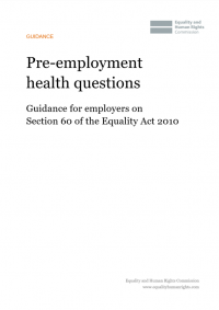 This is the cover of Pre-employment health questions: Guidance for employers on Section 60 ofthe Equality Act 2010