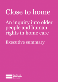 This is the cover for Close to home: an inquiry into older people and human rights in home care executive summary